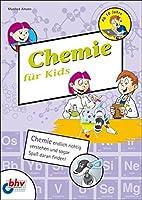 Chemie fuer Kids: Chemie endlich richtig verstehen und sogar Spass daran finden!