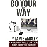 Go Your Own Way: Start your own band, get gigs,and make money...on your own terms (Musician's Toolbox Book 2) (English Edition)