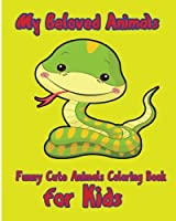 My Beloved Animals (Funny Cute Animals Coloring Book for Kids)