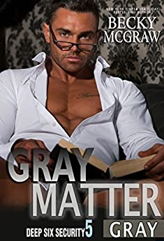 Gray Matter: Deep Six Security Series Book 5 by [McGraw, Becky]