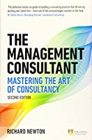 The Management Consultant: Mastering the Art of Consultancy (2nd Edition) (Financial Times Series)