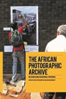 The African Photographic Archive: Research and Curatorial Strategies by Unknown(2016-03-24)