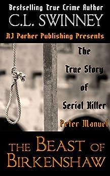Peter Manuel: The Beast of Birkenshaw Serial Killer (Detectives True Crime Cases Book 3) by [Swinney, C.L.]