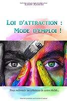 Loi d'attraction : Mode d'emploi !