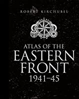 Atlas of the Eastern Front: 1941-45 (General Military)