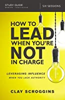 How to Lead When You're Not in Charge Study Guide: Leveraging Influence When You Lack Authority【洋書】 [並行輸入品]