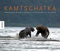 Kamtschatka: Unberuehrte Wildnis zwischen Gletschern und Geysiren