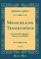 Menschliche Tragikomoedie, Vol. 10: Gesammelte Studien, Skizzen Und Bilder (Classic Reprint)