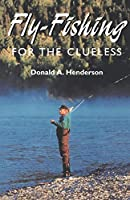 Fly-Fishing For The Clueless