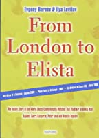 From London to Elista: The Inside Story of the World Chess Championship Matches That Vladimir Kramnik Won Against Garry Kasparov, Peter Leko and Vesilin Topalov