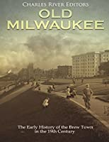 Old Milwaukee: The Early History of Brew Town in the 19th Century
