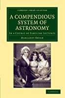 A Compendious System of Astronomy: In a Course of Familiar Lectures (Cambridge Library Collection - Astronomy)