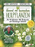 Gesund mit heimischen Heilpflanzen: Mit 10 Heilkraeutern 100 Beschwerden und Erkrankungen behandeln. Mit Beitraegen vom Extrembotaniker Juergen Feder