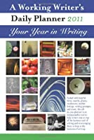 A Working Writer's 2011 Daily Planner: Your Year in Writing