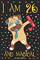 Bulldog Journal I am 26 and Magical: Cute Dog Journal for 26 Year Old Girls | Dabbing Pug Happy 26th Birthday Notebook Diary | Puppy Anniversary Gift Ideas for Her