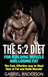 The 5:2 Diet For Building Muscle and Losing Fat: The Fast, Effective way to Shed Tons of Fat and Build Muscle! (5:2 diet - fat loss - weight loss - dieting ... - fast fat loss - IF) (English Edition)