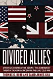 Divided Allies: Strategic Cooperation Against The Communist Threat In The Asia-Pacific During The Early Cold War 画像
