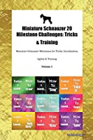 Miniature Schnauzer 20 Milestone Challenges: Tricks & Training Miniature Schnauzer Milestones for Tricks, Socialization, Agility & Training Volume 1