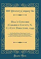 Hill's Concord (Cabarrus County, N. C.) City Directory, 1949: Including Rural Routes Originating in Concord; Containing an Alphabetical Directory of Business Concerns and Private Citizens, a Directory of Householders, Occupants of Office Buildings and Oth