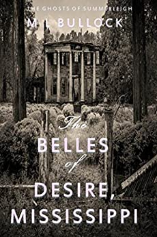 The Belles of Desire, Mississippi (The Ghosts of Summerleigh Book 1) by [Bullock, M.L.]
