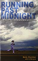 Running Past Midnight: A Woman's Ultra-Marathon Adventure by Molly Sheridan(2014-02-27)
