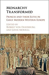 Monarchy Transformed: Princes and their Elites in Early Modern Western Europe