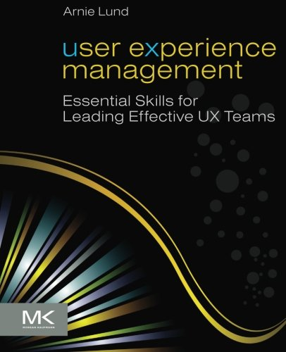 Download User Experience Management: Essential Skills for Leading Effective UX Teams 0123854962