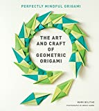 The Art and Craft of Geometric Origami: An Introduction to M…