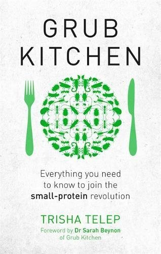 Grub Kitchen: Everything you need to know to join the small-protein revolution (English Edition)