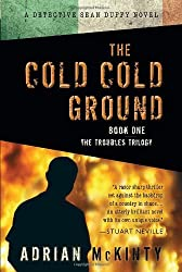 The Cold Cold Ground (The Troubles Trilogy Book 1) by Mckinty Adrian (11/13/2012)