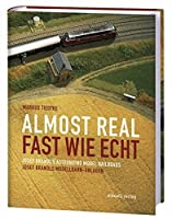 Fast wie echt. Almost real: Josef Brandls Modellbahn-Anlagen. Josef Brandl´s Astounding Model Railroads