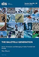 The Balotelli Generation: Issues of Inclusion and Belonging in Italian Football and Society (Savoirs Sportifs / Sports Knowledge)