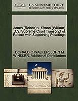 Jones (Robert) V. Simon (William) U.S. Supreme Court Transcript of Record with Supporting Pleadings