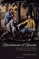 Ravishment of Reason: Governance and the Heroic Idioms of the Late Stuart Stage, 1660–1690 (Transits: Literature, Thought & Culture, 1650–1850)
