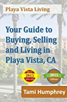 Your guide to buying selling and living in Playa Vista CA [並行輸入品]
