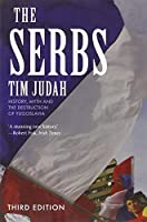 The Serbs: History, Myth and the Destruction of Yugoslavia, Third Edition by Tim Judah(2010-02-16)