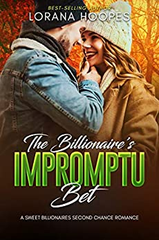 The Billionaire's Impromptu Bet: A Sweet Billionaires Opposites Attract Romance by [Hoopes, Lorana]