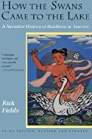 How the Swans Came to the Lake: A Narrative History of Buddhism in America by Rick Fields(1992-07-07)