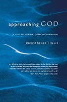 Approaching God: A Guide for Worship Leaders and Worshippers