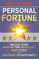 PERSONAL FORTUNE: Unlock Your High Income Potential, Success And  Massive Significance
