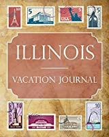Illinois Vacation Journal: Blank Lined Illinois Travel Journal/Notebook/Diary Gift Idea for People Who Love to Travel