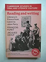 Reading and Writing: Literacy in France from Calvin to Jules Ferry (Cambridge Studies in Oral and Literate Culture)