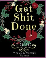 Get Shit Done: 2020 Weekly and Monthly Planner