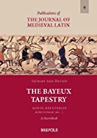 The Bayeux Tapestry: Bayeux, Mediatheque Municipale: Ms. 1 : A Sourcebook (Publications of the Journal of Medieval Latin)
