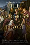 The Maccabean Revolt: The History and Legacy of the Jewish Uprising against the Seleucid Empire that Restored Judea's Religious Freedom (English Edition)