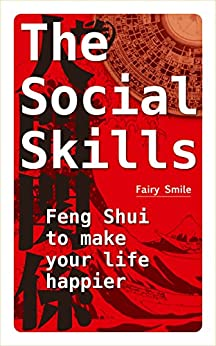 [Smile, Fairy]のThe social skills: Feng Shui to make your life happier (English Edition)