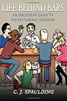 Life Behind Bars: An Irreverent Guide to the Restaurant Industry