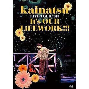 kainatsu LIVE TOUR 2013 ~It's OUR LiFEWORK!!!~ [DVD]