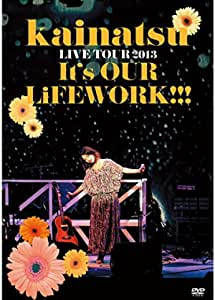 kainatsu LIVE TOUR 2013 ~It's OUR LiFEWORK!!!~ [DVD]