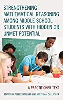 Strengthening Mathematical Reasoning Among Middle School Students With Hidden or Unmet Potential: A Practitioner Text